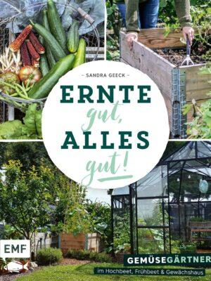 Ernte gut, alles gut! – Gemüsegärtnern im Hochbeet, Frühbeet und Gewächshaus